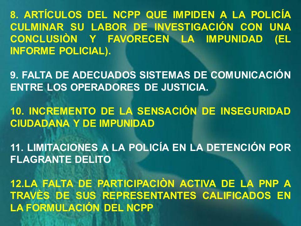 8. ARTÍCULOS DEL NCPP QUE IMPIDEN A LA POLICÍA CULMINAR SU LABOR DE INVESTIGACIÓN CON UNA CONCLUSIÒN Y FAVORECEN LA IMPUNIDAD (EL INFORME POLICIAL).