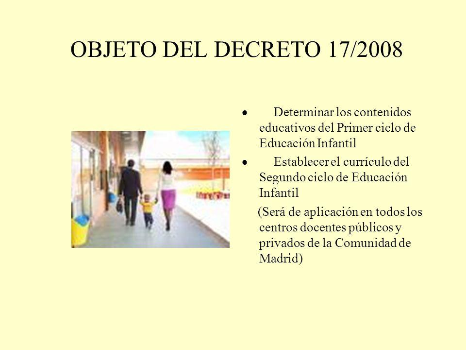 OBJETO DEL DECRETO 17/2008· Determinar los contenidos educativos del Primer ciclo de Educación Infantil.