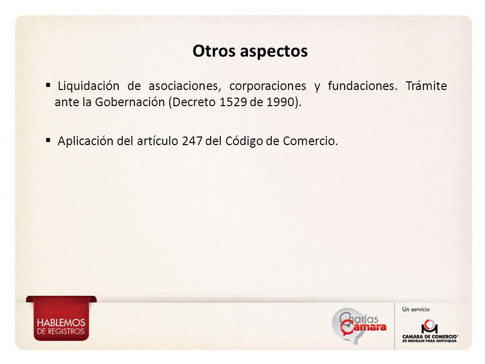 Otros aspectos Liquidación de asociaciones, corporaciones y fundaciones. Trámite ante la Gobernación (Decreto 1529 de 1990).