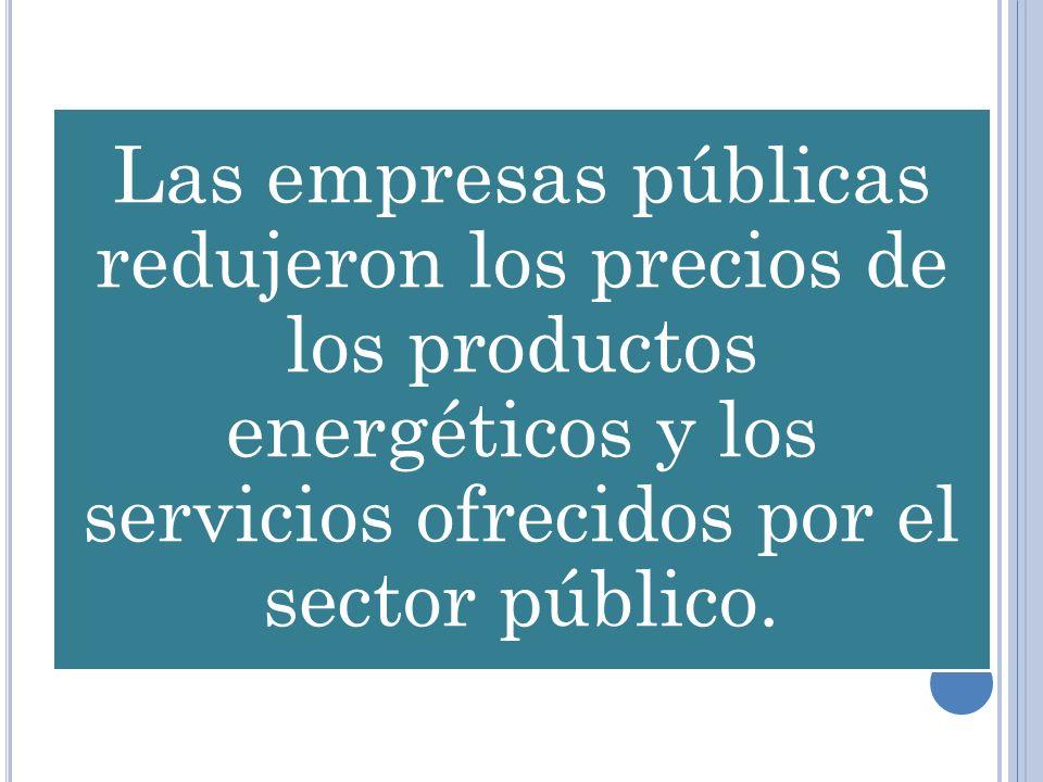 Las empresas públicas redujeron los precios de los productos energéticos y los servicios ofrecidos por el sector público.