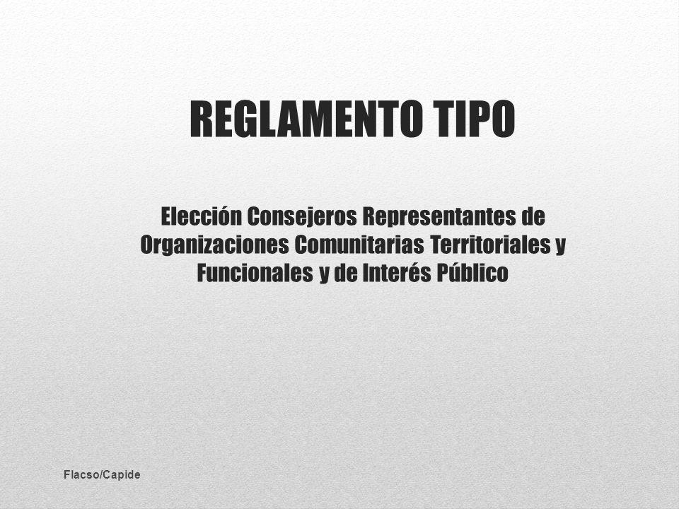 REGLAMENTO TIPO Elección Consejeros Representantes de Organizaciones Comunitarias Territoriales y Funcionales y de Interés Público