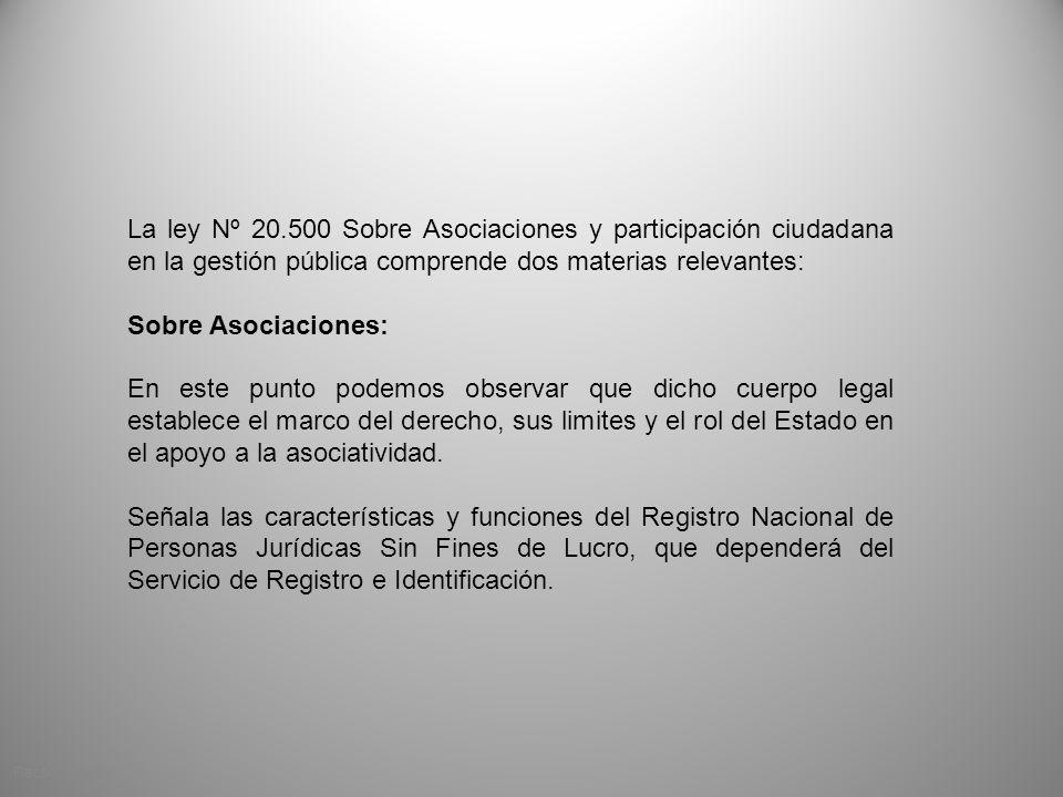 La ley Nº 20.500 Sobre Asociaciones y participación ciudadana en la gestión pública comprende dos materias relevantes: