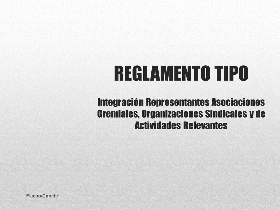 REGLAMENTO TIPO Integración Representantes Asociaciones Gremiales, Organizaciones Sindicales y de Actividades Relevantes