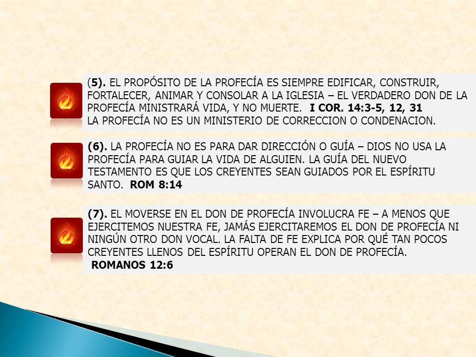 (5). EL PROPÓSITO DE LA PROFECÍA ES SIEMPRE EDIFICAR, CONSTRUIR, FORTALECER, ANIMAR Y CONSOLAR A LA IGLESIA – EL VERDADERO DON DE LA PROFECÍA MINISTRARÁ VIDA, Y NO MUERTE. I COR. 14:3-5, 12, 31