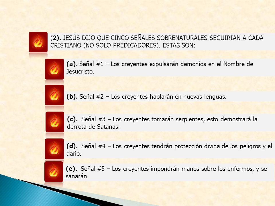 (2). JESÚS DIJO QUE CINCO SEÑALES SOBRENATURALES SEGUIRÍAN A CADA CRISTIANO (NO SOLO PREDICADORES). ESTAS SON: