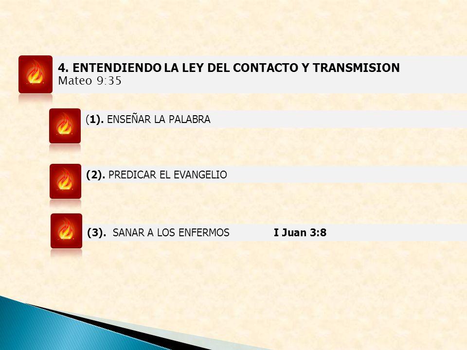 4. ENTENDIENDO LA LEY DEL CONTACTO Y TRANSMISION Mateo 9:35
