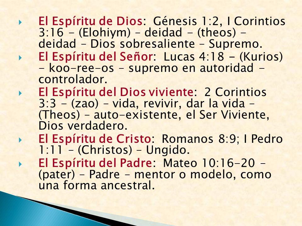 El Espíritu de Dios: Génesis 1:2, I Corintios 3:16 - (Elohiym) – deidad - (theos) - deidad – Dios sobresaliente – Supremo.