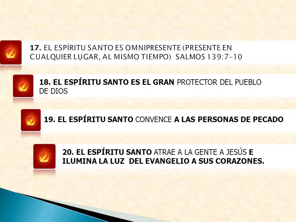 17. EL ESPÍRITU SANTO ES OMNIPRESENTE (PRESENTE EN CUALQUIER LUGAR, AL MISMO TIEMPO) SALMOS 139:7-10