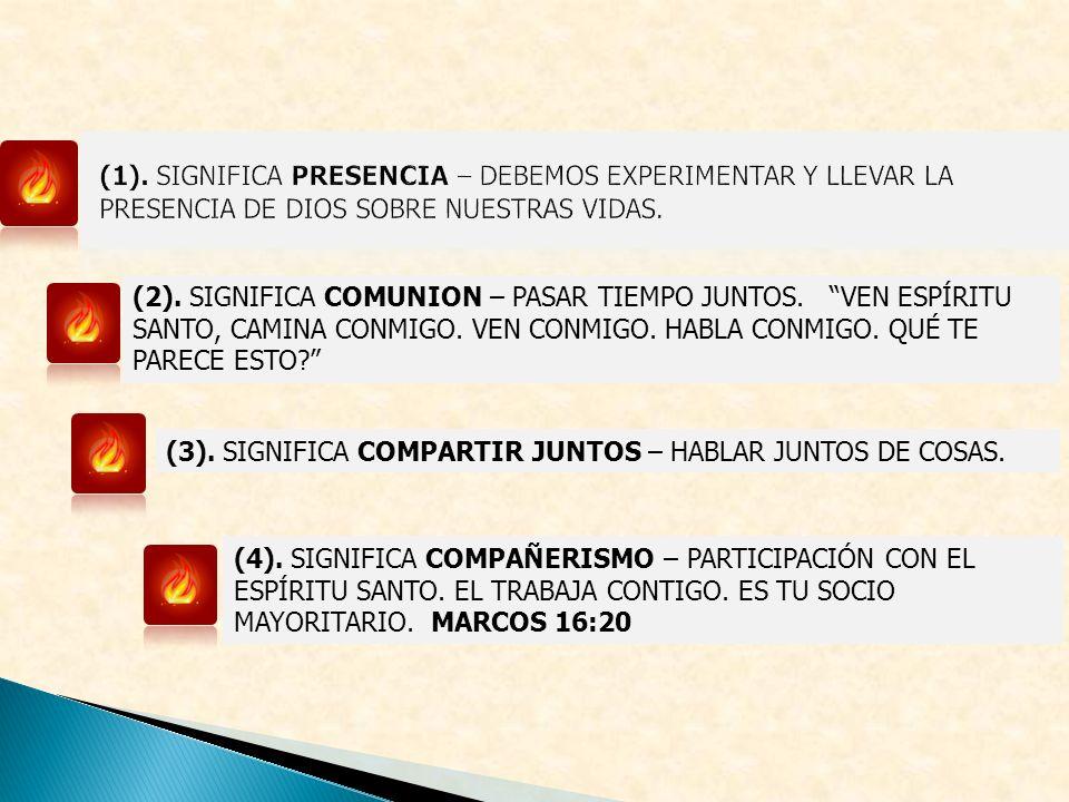 (1). SIGNIFICA PRESENCIA – DEBEMOS EXPERIMENTAR Y LLEVAR LA PRESENCIA DE DIOS SOBRE NUESTRAS VIDAS.