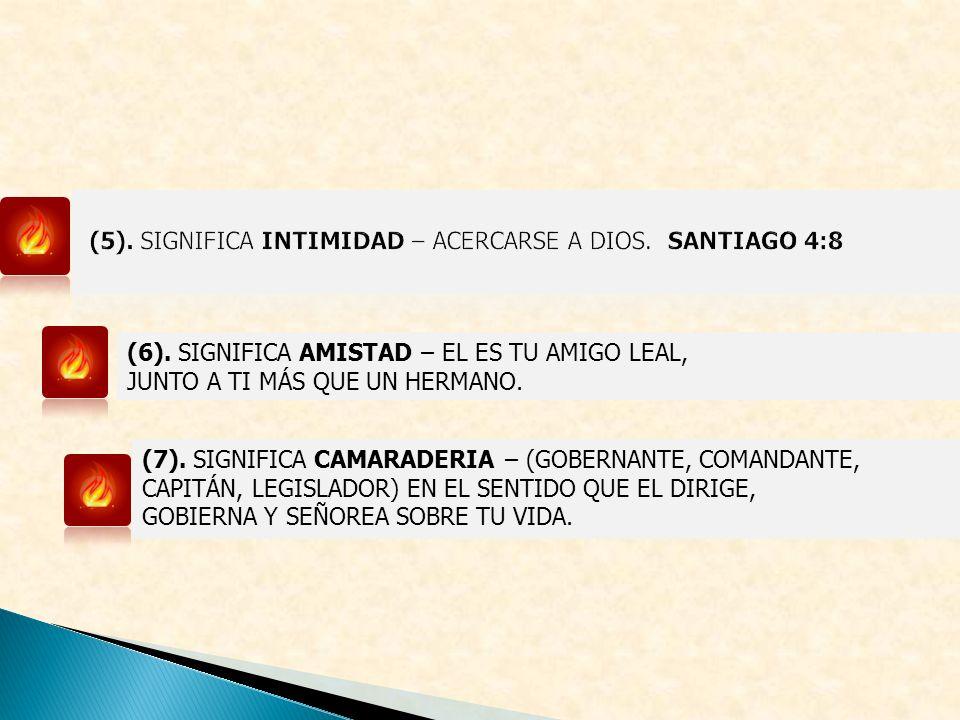 (5). SIGNIFICA INTIMIDAD – ACERCARSE A DIOS. SANTIAGO 4:8