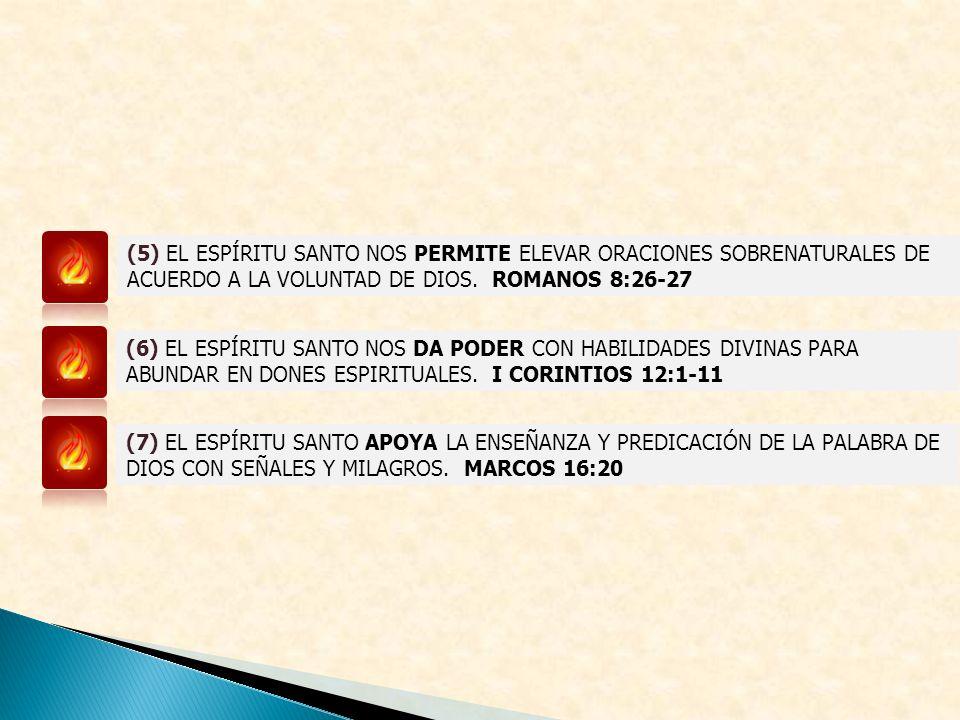 (5) EL ESPÍRITU SANTO NOS PERMITE ELEVAR ORACIONES SOBRENATURALES DE ACUERDO A LA VOLUNTAD DE DIOS. ROMANOS 8:26-27