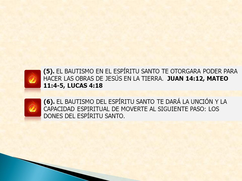 (5). EL BAUTISMO EN EL ESPÍRITU SANTO TE OTORGARA PODER PARA HACER LAS OBRAS DE JESÚS EN LA TIERRA. JUAN 14:12, MATEO 11:4-5, LUCAS 4:18