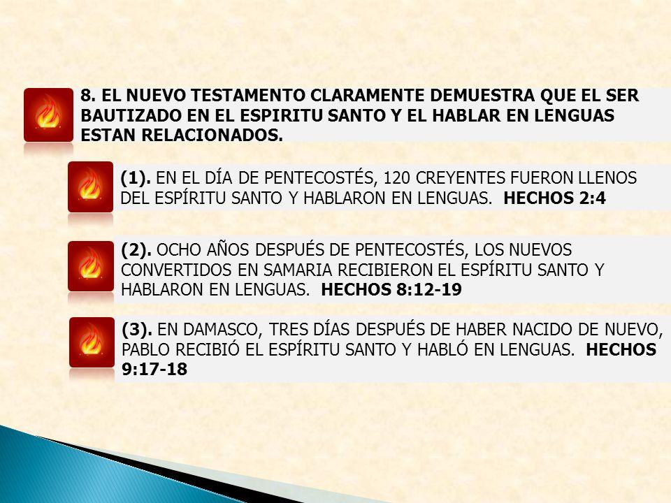 8. EL NUEVO TESTAMENTO CLARAMENTE DEMUESTRA QUE EL SER BAUTIZADO EN EL ESPIRITU SANTO Y EL HABLAR EN LENGUAS ESTAN RELACIONADOS.