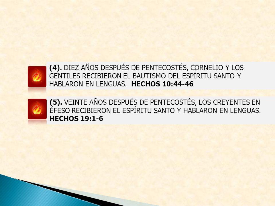(4). DIEZ AÑOS DESPUÉS DE PENTECOSTÉS, CORNELIO Y LOS GENTILES RECIBIERON EL BAUTISMO DEL ESPÍRITU SANTO Y HABLARON EN LENGUAS. HECHOS 10:44-46