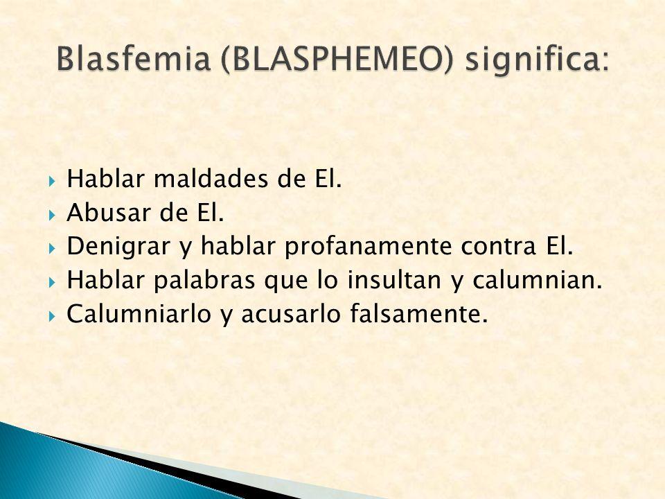 Blasfemia (BLASPHEMEO) significa: