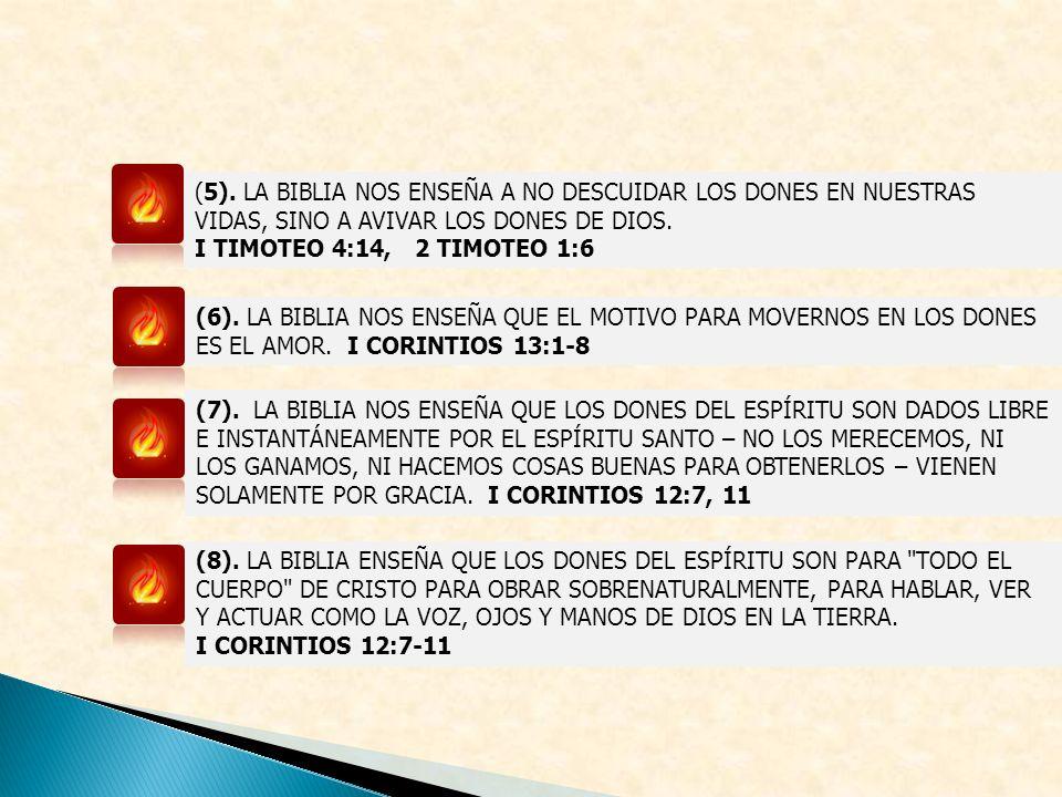 (5). LA BIBLIA NOS ENSEÑA A NO DESCUIDAR LOS DONES EN NUESTRAS VIDAS, SINO A AVIVAR LOS DONES DE DIOS.