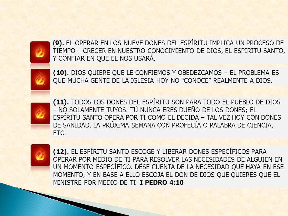 (9). EL OPERAR EN LOS NUEVE DONES DEL ESPÍRITU IMPLICA UN PROCESO DE TIEMPO – CRECER EN NUESTRO CONOCIMIENTO DE DIOS, EL ESPÍRITU SANTO, Y CONFIAR EN QUE EL NOS USARÁ.