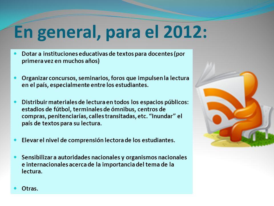 En general, para el 2012: Dotar a instituciones educativas de textos para docentes (por primera vez en muchos años)