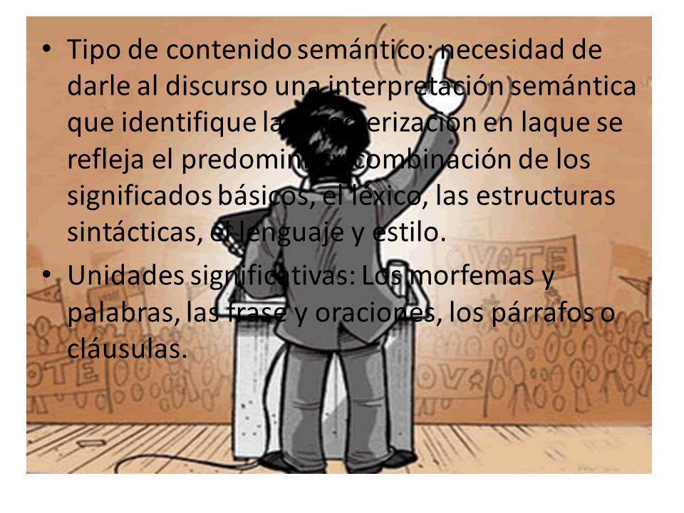 Tipo de contenido semántico: necesidad de darle al discurso una interpretación semántica que identifique la caracterización en laque se refleja el predominio y combinación de los significados básicos, el léxico, las estructuras sintácticas, el lenguaje y estilo.