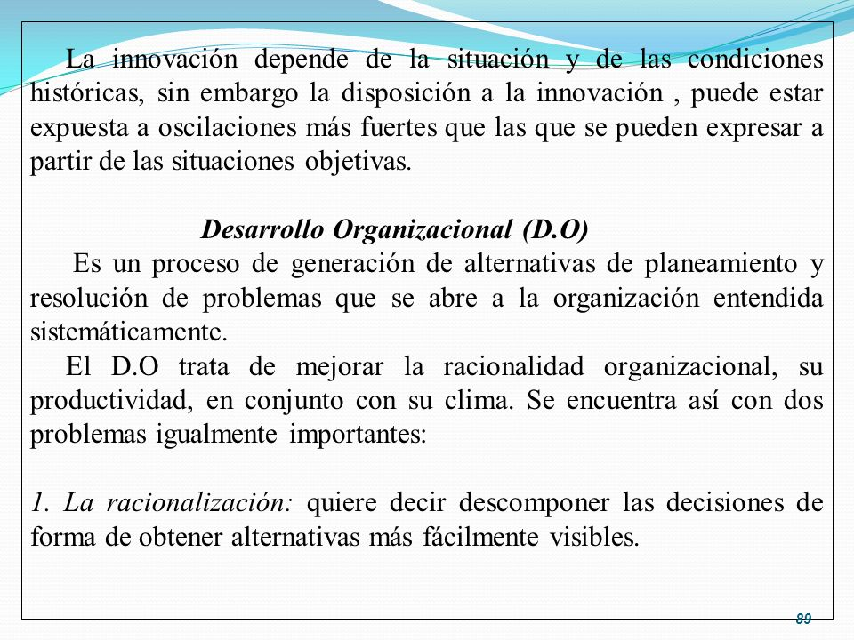 La innovación depende de la situación y de las condiciones históricas, sin embargo la disposición a la innovación , puede estar expuesta a oscilaciones más fuertes que las que se pueden expresar a partir de las situaciones objetivas.