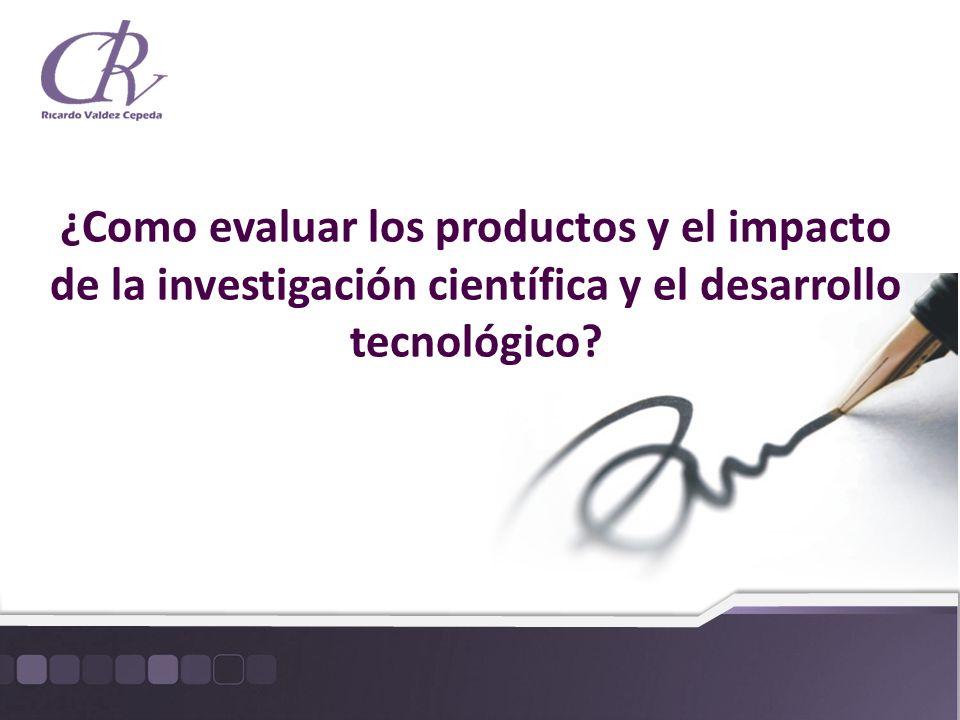 ¿Como evaluar los productos y el impacto de la investigación científica y el desarrollo tecnológico