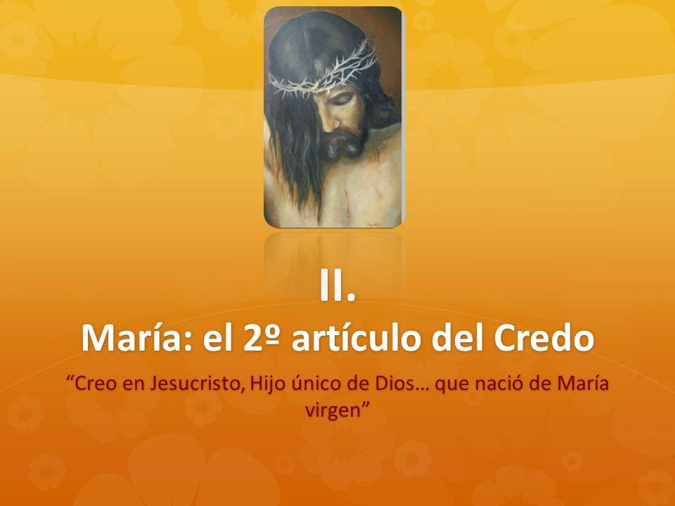 II. María: el 2º artículo del Credo