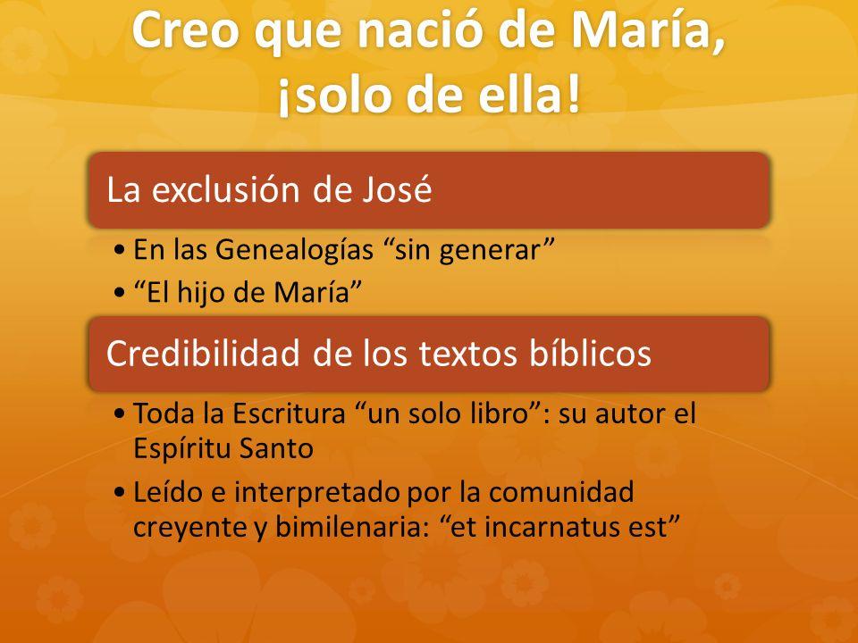 Creo que nació de María, ¡solo de ella!
