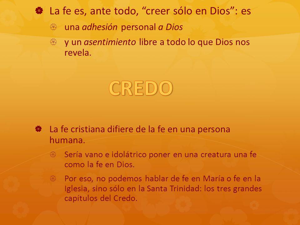 CREDO La fe es, ante todo, creer sólo en Dios : es