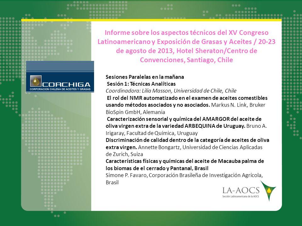 Informe sobre los aspectos técnicos del XV Congreso Latinoamericano y Exposición de Grasas y Aceites / 20-23 de agosto de 2013, Hotel Sheraton/Centro de Convenciones, Santiago, Chile