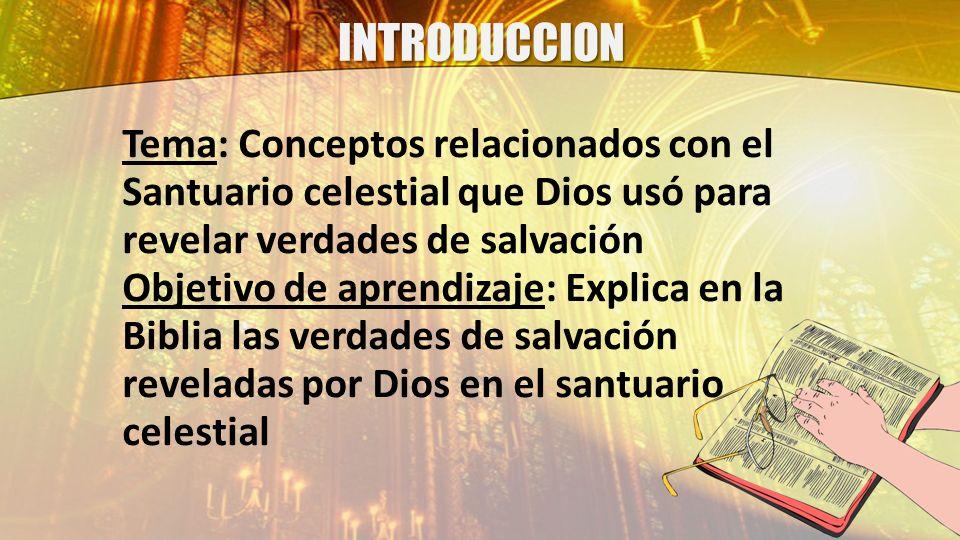 INTRODUCCION Tema: Conceptos relacionados con el Santuario celestial que Dios usó para revelar verdades de salvación.