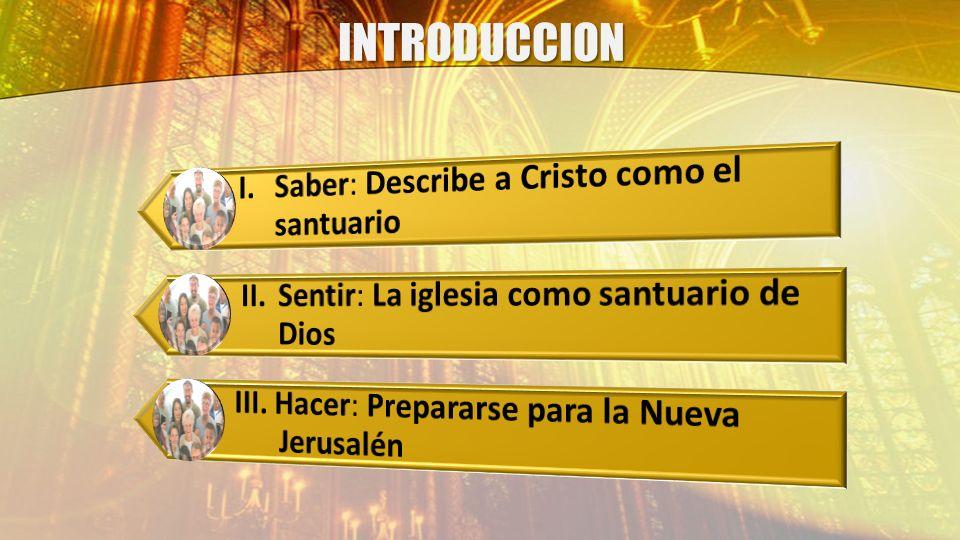 INTRODUCCION I. Saber: Describe a Cristo como el santuario