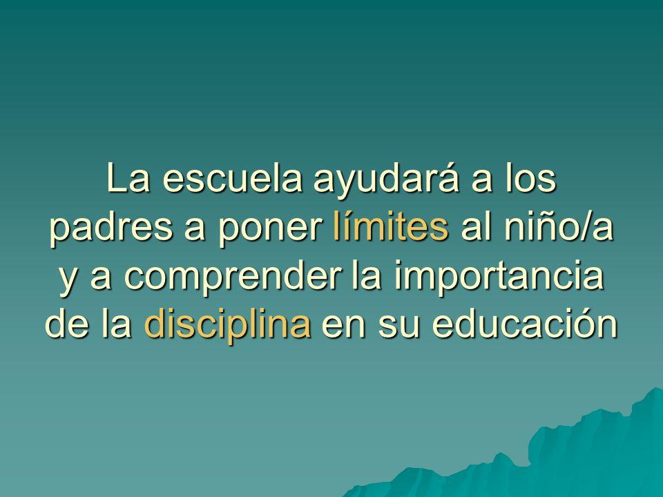 La escuela ayudará a los padres a poner límites al niño/a y a comprender la importancia de la disciplina en su educación