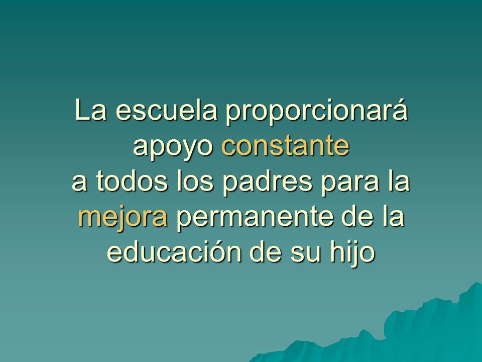 La escuela proporcionará apoyo constante a todos los padres para la mejora permanente de la educación de su hijo