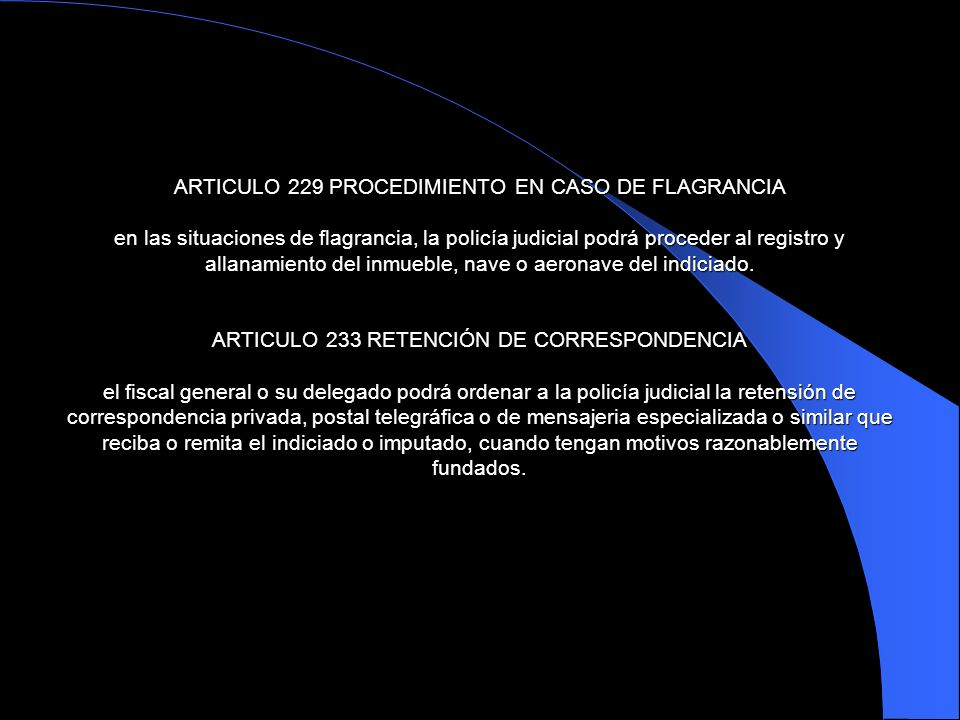 ARTICULO 229 PROCEDIMIENTO EN CASO DE FLAGRANCIA en las situaciones de flagrancia, la policía judicial podrá proceder al registro y allanamiento del inmueble, nave o aeronave del indiciado.