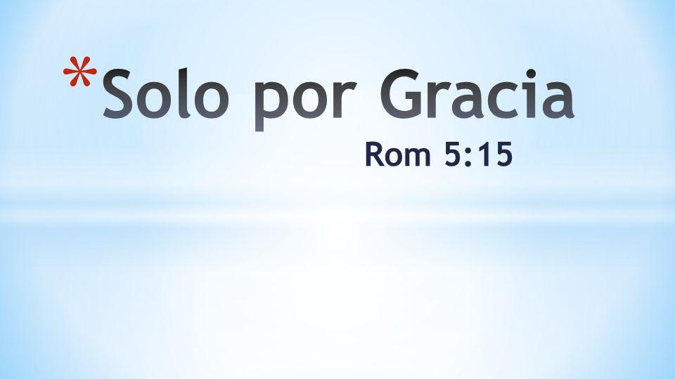 Solo por Gracia Rom 5:15