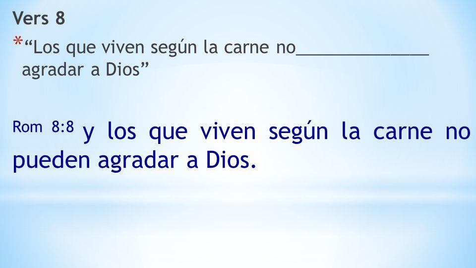 Rom 8:8 y los que viven según la carne no pueden agradar a Dios.