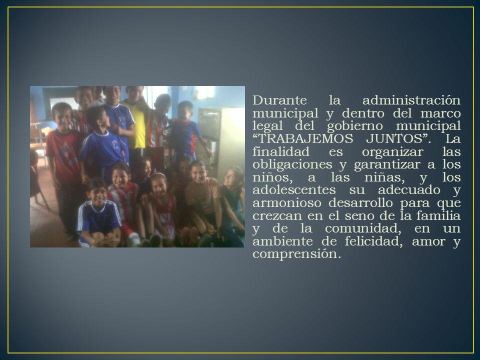 Durante la administración municipal y dentro del marco legal del gobierno municipal TRABAJEMOS JUNTOS .