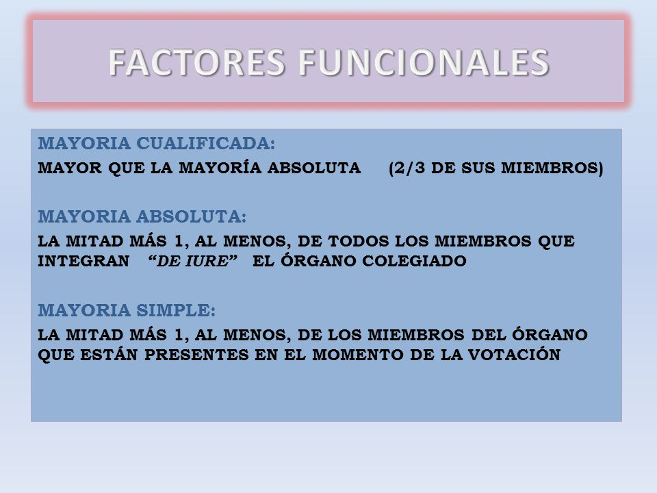 FACTORES FUNCIONALES MAYORIA CUALIFICADA: MAYORIA ABSOLUTA: