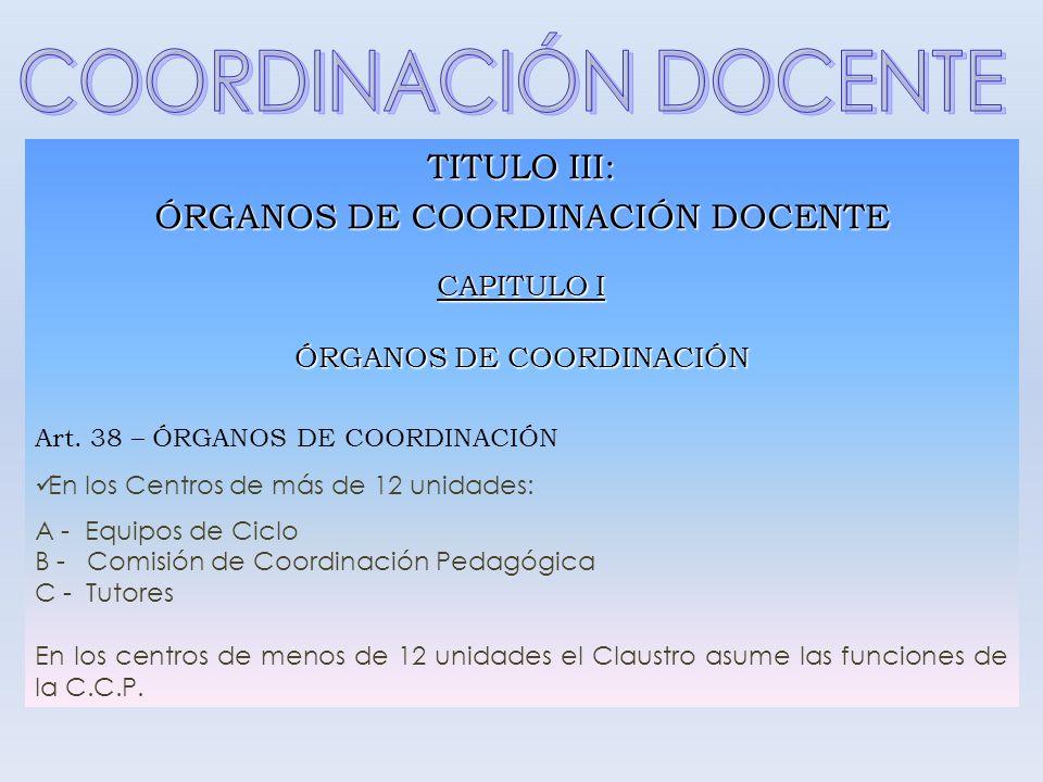 COORDINACIÓN DOCENTE TITULO III: ÓRGANOS DE COORDINACIÓN DOCENTE