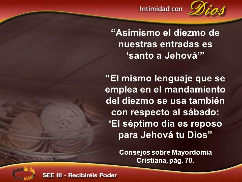 Asimismo el diezmo de nuestras entradas es 'santo a Jehová'