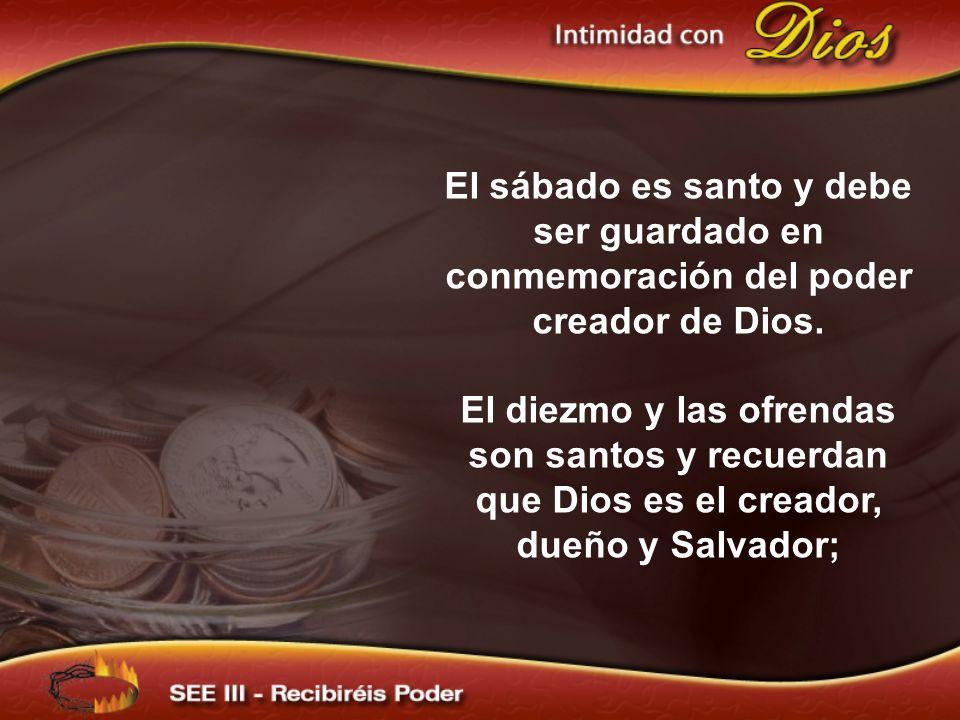 El sábado es santo y debe ser guardado en conmemoración del poder creador de Dios.