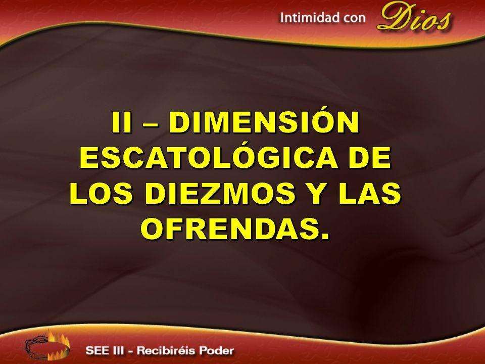 II – dimensión escatológica de los diezmos y las ofrendas.