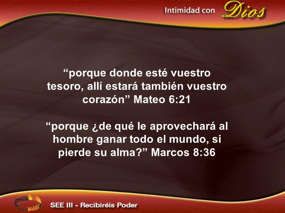 porque donde esté vuestro tesoro, allí estará también vuestro corazón Mateo 6:21