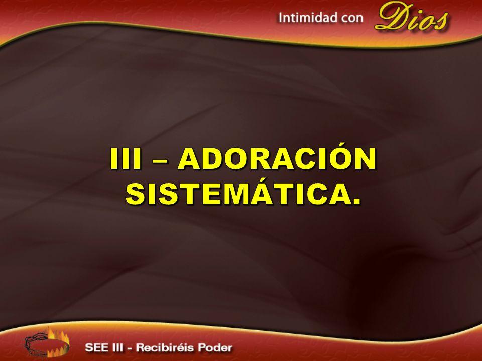 III – Adoración sistemática.