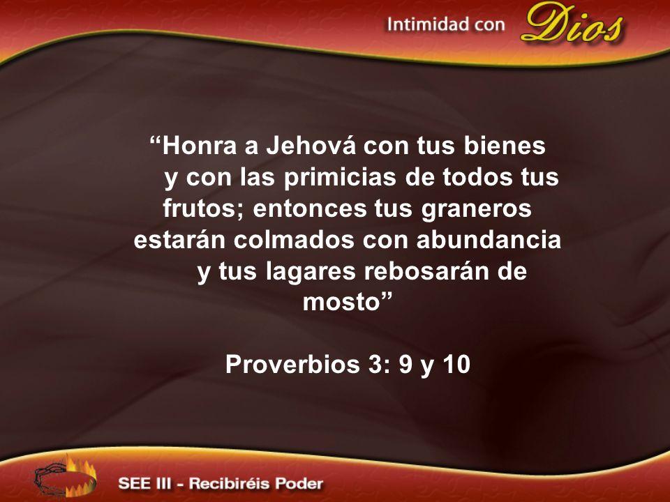 Honra a Jehová con tus bienes y con las primicias de todos tus frutos; entonces tus graneros estarán colmados con abundancia y tus lagares rebosarán de mosto