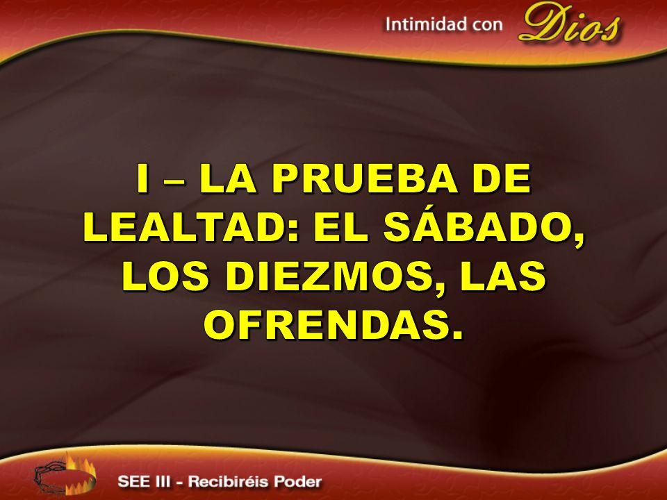 I – LA PRUEBA DE LEALTAD: EL SÁBADO, LOS DIEZMOS, LAS OFRENDAS.