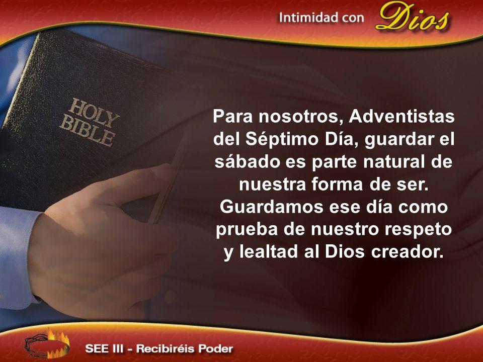 Para nosotros, Adventistas del Séptimo Día, guardar el sábado es parte natural de nuestra forma de ser.