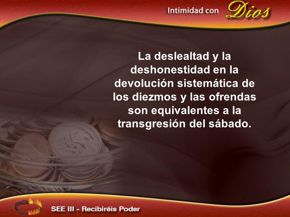 La deslealtad y la deshonestidad en la devolución sistemática de los diezmos y las ofrendas son equivalentes a la transgresión del sábado.