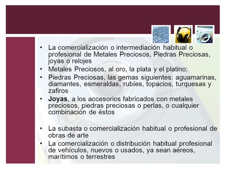 La comercialización o intermediación habitual o profesional de Metales Preciosos, Piedras Preciosas, joyas o relojes