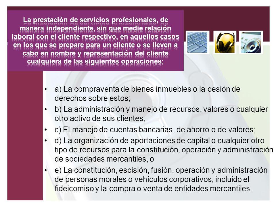 c) El manejo de cuentas bancarias, de ahorro o de valores;